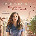 Das Café der kleinen Wunder Audiobook by Nicolas Barreau Narrated by Steffen Groth