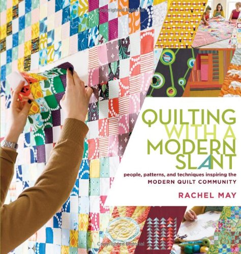 Best Price! Quilting with a Modern Slant: People, Patterns, and Techniques Inspiring the Modern Quil...