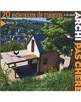 Archi pas chère : Tome 3, 20 Extensions de maisons