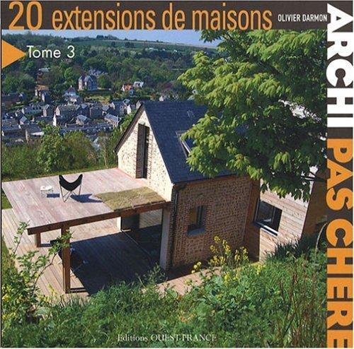 livre archi pas ch re tome 3 20 extensions de maisons. Black Bedroom Furniture Sets. Home Design Ideas