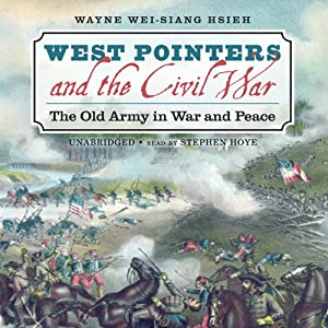 West Pointers and the Civil War: The Old Army in War and Peace | [Wayne Wei-siang Hsieh]
