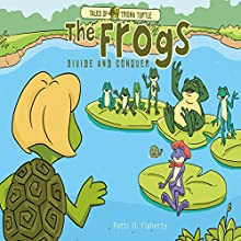 Tales of Trisha Turtle: The Frogs Divide and Conquer (       UNABRIDGED) by Patricia Orner Narrated by Myra Escoro