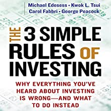 The 3 Simple Rules of Investing: Why Everything You've Heard About Investing Is Wrong - And What to Do Instead (       UNABRIDGED) by Michael Edesess, Kwok L. Tsui, Carol Fabbri, George Peacock Narrated by LJ Ganser