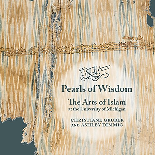 Pearls of Wisdom: The Arts of Islam at the University of Michigan (Kelsey Museum Publication)