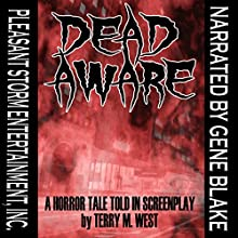 Dead Aware: A Horror Tale Told in Screenplay (       UNABRIDGED) by Terry M. West Narrated by Gene Blake