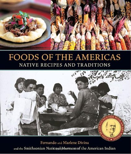 Foods of the Americas: Native Recipes and Traditions by Smithsonian American Indian, Fernando Divina, Marlene Divina