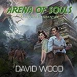 Arena of Souls: A Brock Stone Adventure: Brock Stone Adventures, Book 1 | David Wood