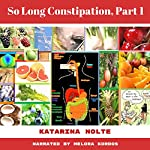 So Long Constipation, Part 1 | Katarina Nolte