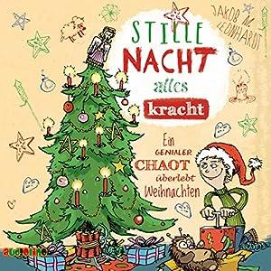 Stille Nacht, alles Kracht - Ein genialer Chaot überlebt Weihnachten Hörbuch