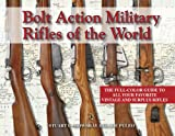 img - for Bolt Action Military Rifles of the World; The Full-Color Guide to All Your Favorite Vintage and Surplus Rifles book / textbook / text book