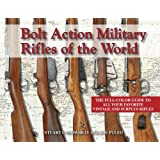 Bolt Action Military Rifles of the World; The Full-Color Guide to All Your Favorite Vintage and Surplus Rifles ~ Stuart C. Mowbray