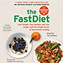 The FastDiet: Lose Weight, Stay Healthy, and Live Longer with the Simple Secret of Intermittent Fasting (       UNABRIDGED) by Michael Mosley, Mimi Spencer Narrated by Michael Mosley, Mimi Spencer