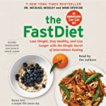 The FastDiet: Lose Weight, Stay Healthy, and Live Longer with the Simple Secret of Intermittent Fasting | Michael Mosley,Mimi Spencer