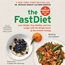 The FastDiet: Lose Weight, Stay Healthy, and Live Longer with the Simple Secret of Intermittent Fasting | Livre audio Auteur(s) : Michael Mosley, Mimi Spencer Narrateur(s) : Michael Mosley, Mimi Spencer