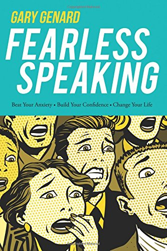 Fearless Speaking: Beat Your Anxiety. Build Your Confidence. Change Your Life