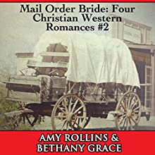 Mail Order Bride: Four Christian Western Romances, Book 2 (       UNABRIDGED) by Bethany Grace, Amy Rollins Narrated by Joe Smith