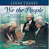 We the People: The Story of Our Constitution ~ Lynne V. Cheney