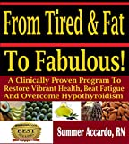 From Tired & Fat To Fabulous!: A Clinically Proven Program To Restore Vibrant Health, Beat Fatigue And Overcome Hypothyroidism