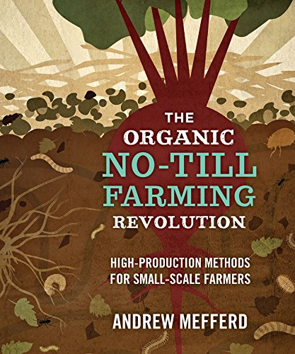 The Organic No-Till Farming Revolution High-Production Methods for Small-Scale Farmers [Mefferd, Andrew] (Tapa Blanda)