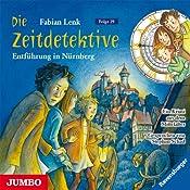 Entführung in Nürnberg (Die Zeitdetektive 29) | Fabian Lenk
