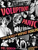 Voluptuous Panic: The Erotic World of Weimar Berlin (Expanded Edition) (1932595112) by Mel Gordon