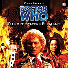 Doctor Who - The Apocalypse Element Audiobook by Stephen Cole Narrated by Colin Baker, Lalla Ward, Maggie Stables