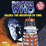 Doctor Who: Daleks - The Mutation of Time | John Peel