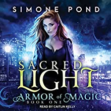 Sacred Light: Armor of Magic, Book 1 | Livre audio Auteur(s) : Simone Pond Narrateur(s) : Caitlin Kelly
