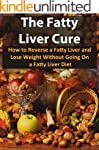 The Fatty Liver Cure: How To Reverse...