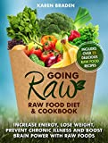 Going Raw: Raw Food Diet and Cookbook: Increase Energy, Lose Weight, Prevent Chronic Illness and Boost Brain Power with Raw Foods