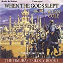 When the Gods Slept: The Timuras Trilogy, Book 1 Audiobook by Allan Cole Narrated by John Hough