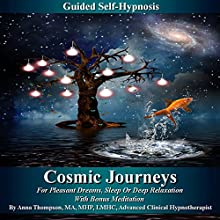 Cosmic Journeys Guided Self-Hypnosis: For Pleasant Dreams, Sleep, or Deep Relaxation, with Bonus Meditation  by Anna Thompson Narrated by Anna Thompson