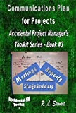 Communications Plan for Projects: Accidental Project Manager's Toolkit Series - Book #3