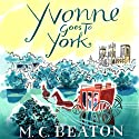 Yvonne Goes to York: Travelling Matchmaker, Book 6 Audiobook by M. C. Beaton Narrated by Colleen Prendergast