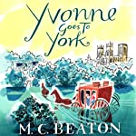Yvonne Goes to York: Travelling Matchmaker, Book 6 (       UNABRIDGED) by M. C. Beaton Narrated by Colleen Prendergast