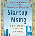 Startup Rising: The Entrepreneurial Revolution Remaking the Middle East (       UNABRIDGED) by Christopher M. Schroeder Narrated by Christopher M. Schroeder