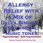 Allergy Relief with a Mix of Delta Binaural Isochronic Tones: 3 in 1 Legendary, Complete Hypnotherapy Session | Randy Charach,Sunny Oye