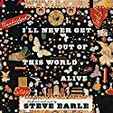 I'll Never Get Out of This World Alive Audiobook by Steve Earle Narrated by Steve Earle
