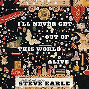 I'll Never Get Out of This World Alive | [Steve Earle]