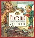 Tu Eres Mio /you are mine (Max Lucado's Wemmicks) (Spanish Edition)