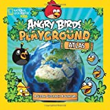 Angry Birds Playground: Atlas: A Global Geography Adventure (Angry Birds Playgrounds)