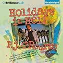 Holidays in Hell: In Which Our Intrepid Reporter Travels to the World's Worst Places and Asks, 'What's Funny About This' (       UNABRIDGED) by P.J. O'Rourke Narrated by Dan John Miller