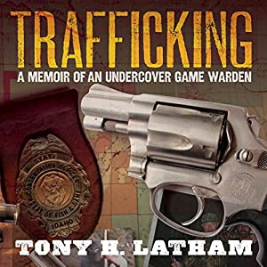 Trafficking: A Memoir of an Undercover Game Warden Audiobook