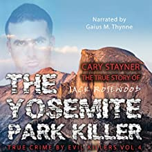 Cary Stayner: The True Story of the Yosemite Park Killer Audiobook by Jack Rosewood Narrated by Gaius M. Thynne