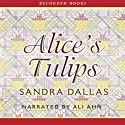 Alice's Tulips (       UNABRIDGED) by Sandra Dallas Narrated by Ali Ahn
