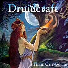 Druidcraft (       UNABRIDGED) by Philip Carr-Gomm Narrated by Philip Carr-Gomm, Sophia Carr-Gomm, Stephanie Carr-Gomm, Vivianne Crowley
