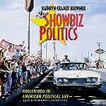 Showbiz Politics: Hollywood in American Political Life | Kathryn Cramer Brownell