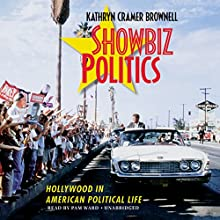 Showbiz Politics: Hollywood in American Political Life (       UNABRIDGED) by Kathryn Cramer Brownell Narrated by Pam Ward