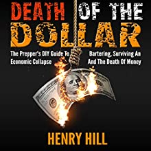 Death of the Dollar: The Prepper's DIY Guide to Bartering, Surviving an Economic Collapse, and the Death of Money (       UNABRIDGED) by Henry Hill Narrated by Yvonne L. Wright