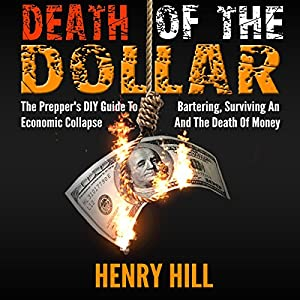 Death of the Dollar: The Prepper's DIY Guide to Bartering, Surviving an Economic Collapse, and the Death of Money Audiobook